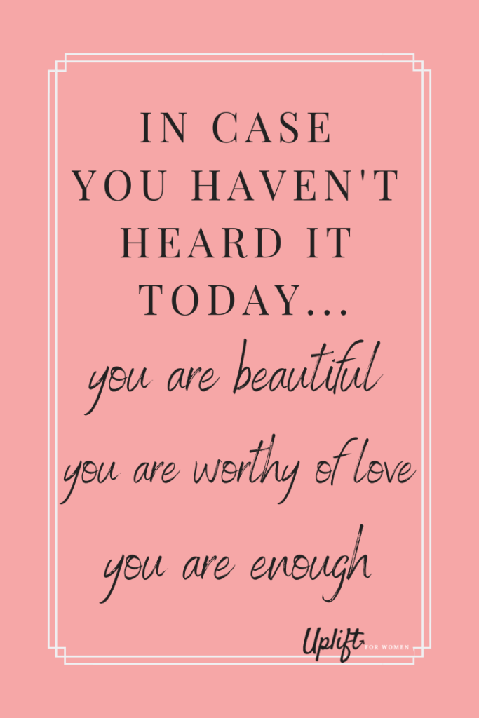 You are beautiful and worthy of love and belonging.