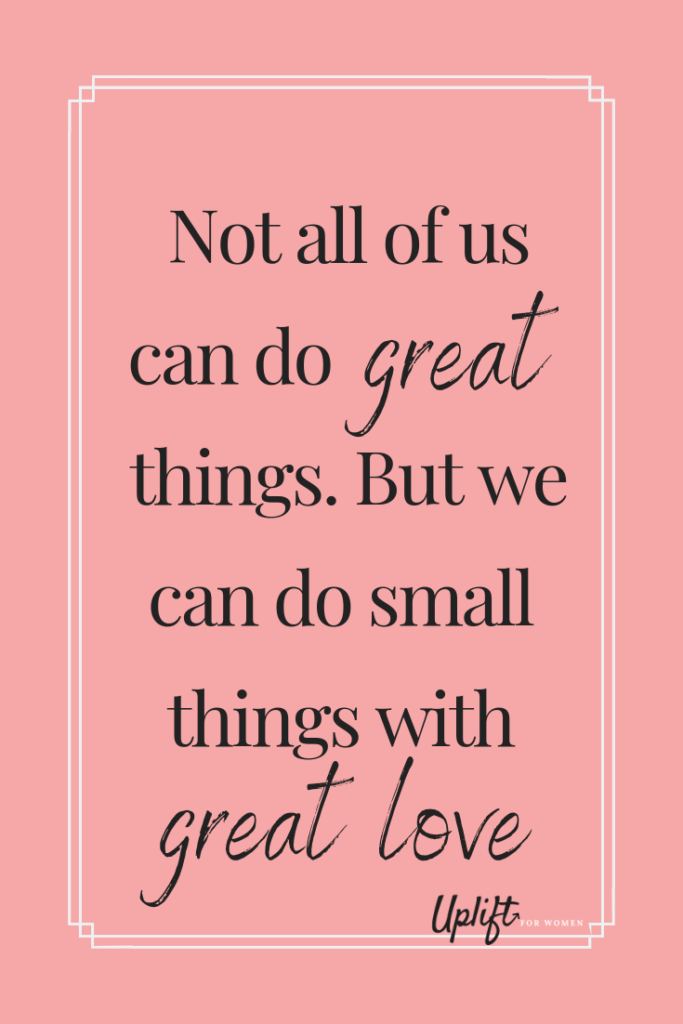 Quote from Mother Teresa: Not all of us can do great things. But we can do small things with great love. This article has self help tips because when you care for yourself, you're available to help others.