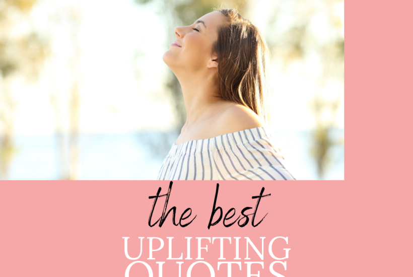 The best uplifting quotes for women with a picture of a woman looking up.