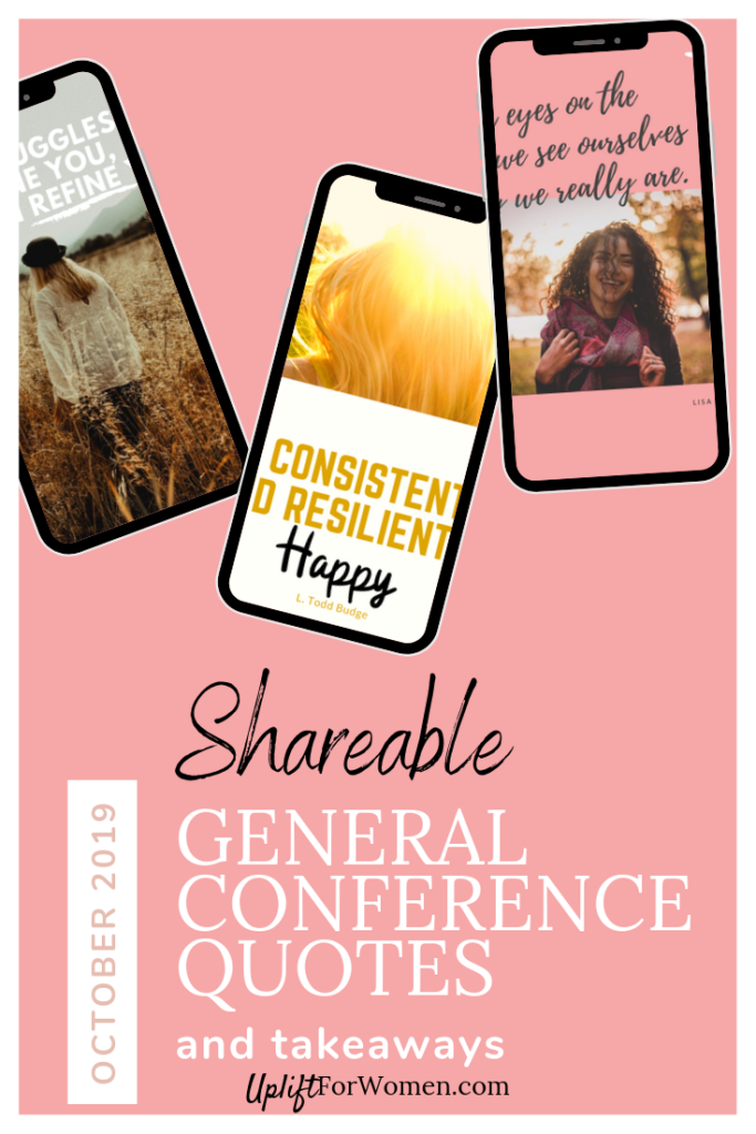 Shareable General Conference Quotes 2019. 3 phones with different photos and quotes on them.